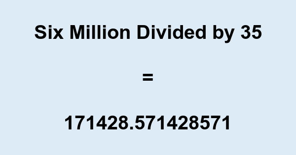 Six Million Divided by 35