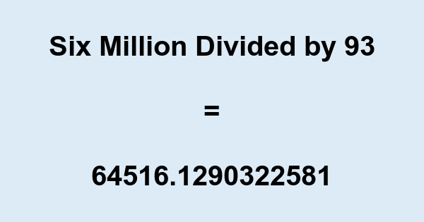 Six Million Divided by 93