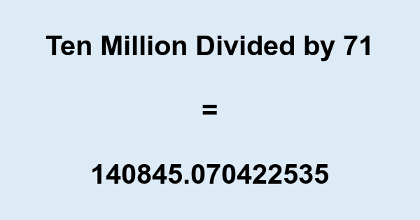 Ten Million Divided by 71