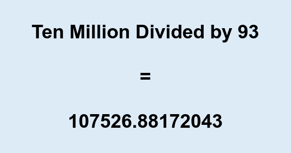 Ten Million Divided by 93