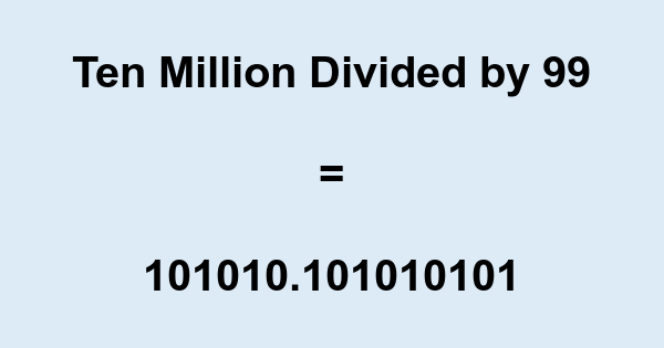 Ten Million Divided by 99