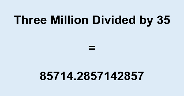 Three Million Divided by 35