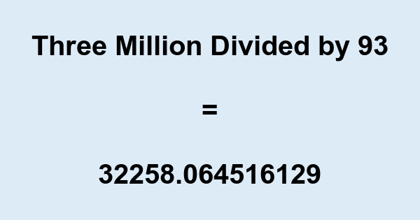 Three Million Divided by 93