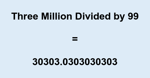 Three Million Divided by 99