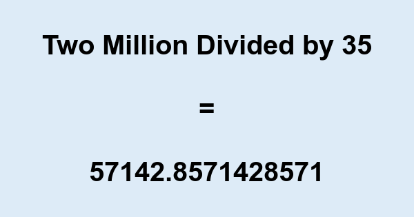 Two Million Divided by 35