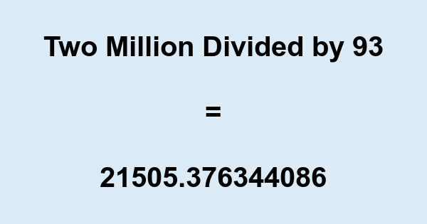 Two Million Divided by 93