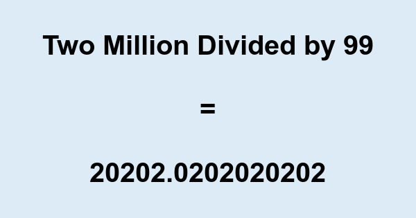 Two Million Divided by 99